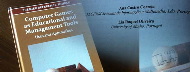 Ana de Castro Correia, a TECField collaborator, is the co-author of a chapter of a reference publication, Computer Games as Educational and Management Tools